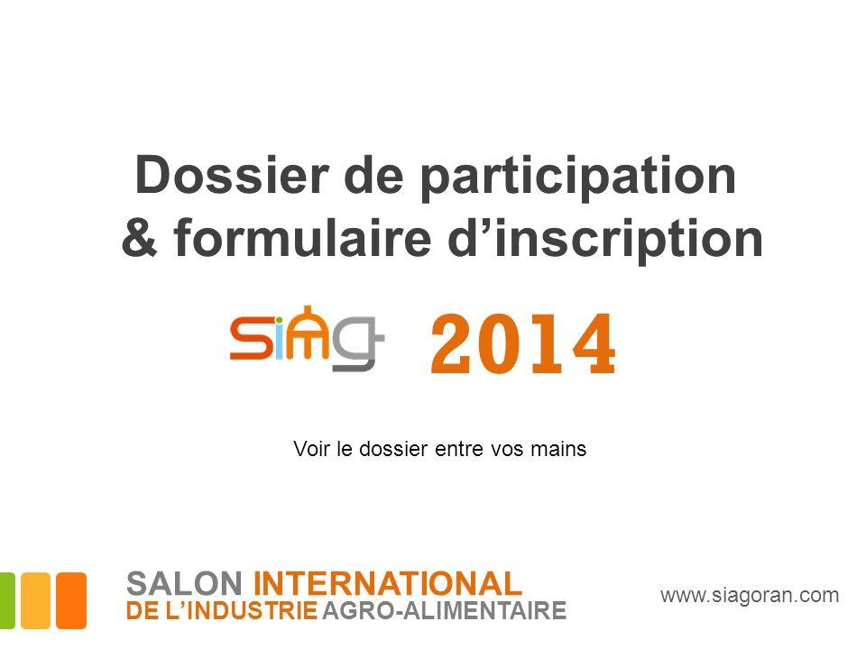 2014 Dossier de participation & formulaire dinscription Voir le dossier entre vos mains www.siagoran.com SALON INTERNATIONAL DE LINDUSTRIE AGRO-ALIMEN
