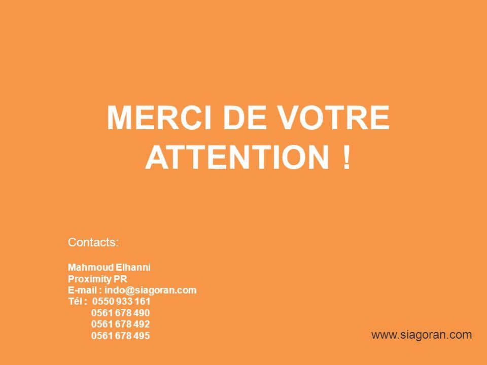 MERCI DE VOTRE ATTENTION ! Contacts: Mahmoud Elhanni Proximity PR E-mail : indo@siagoran.com Tél : 0550 933 161 0561 678 490 0561 678 492 0561 678 495