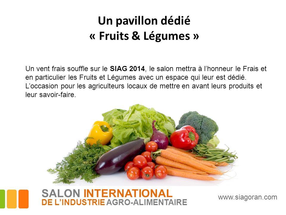 Un pavillon dédié « Fruits & Légumes » Un vent frais souffle sur le SIAG 2014, le salon mettra à lhonneur le Frais et en particulier les Fruits et Lég
