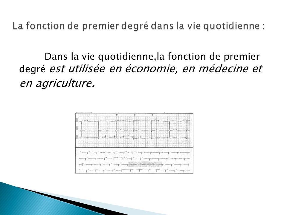 Dans la vie quotidienne,la fonction de premier degré est utilisée en économie, en médecine et en agriculture.