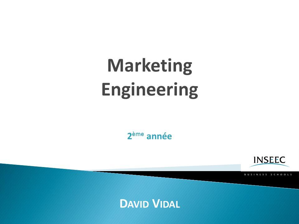 Marketing Engineering D AVID V IDAL 2 ème année