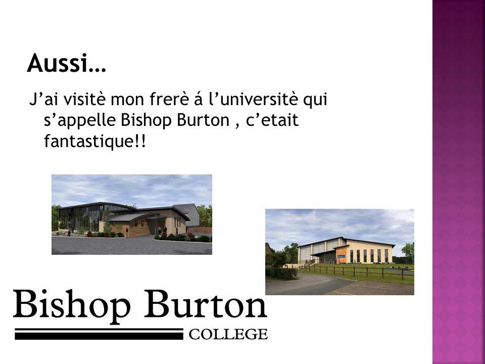 Jai visitè mon frerè á luniversitè qui sappelle Bishop Burton, cetait fantastique!!