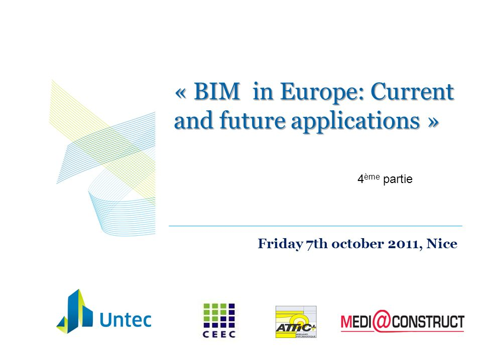 « BIM in Europe: Current and future applications » Friday 7th october 2011, Nice 4 ème partie