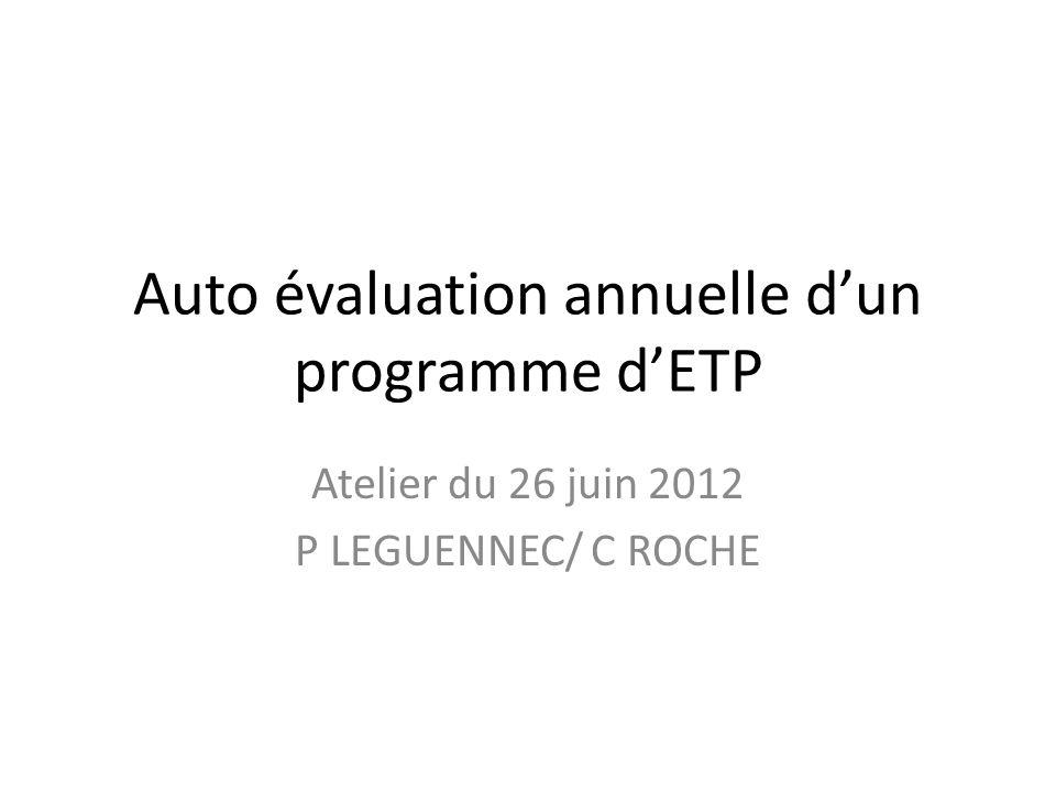 Auto évaluation annuelle dun programme dETP Atelier du 26 juin 2012 P LEGUENNEC/ C ROCHE