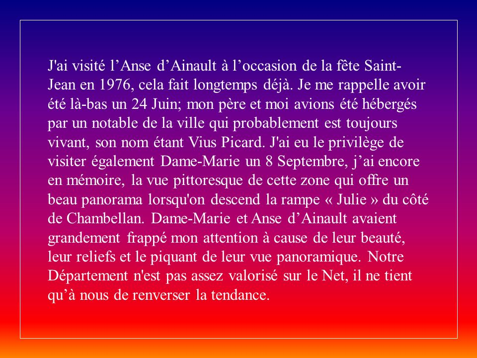J ai visité lAnse dAinault à loccasion de la fête Saint- Jean en 1976, cela fait longtemps déjà.