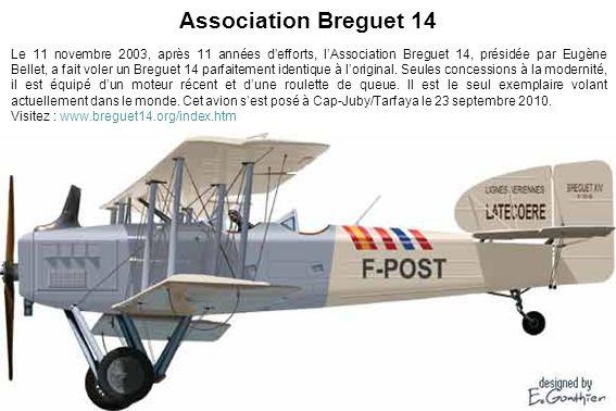 Association Breguet 14 Le 11 novembre 2003, après 11 années defforts, lAssociation Breguet 14, présidée par Eugène Bellet, a fait voler un Breguet 14