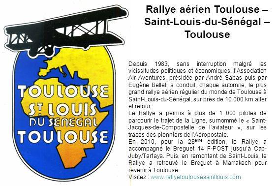 Rallye aérien Toulouse – Saint-Louis-du-Sénégal – Toulouse Depuis 1983, sans interruption malgré les vicissitudes politiques et économiques, lAssociat