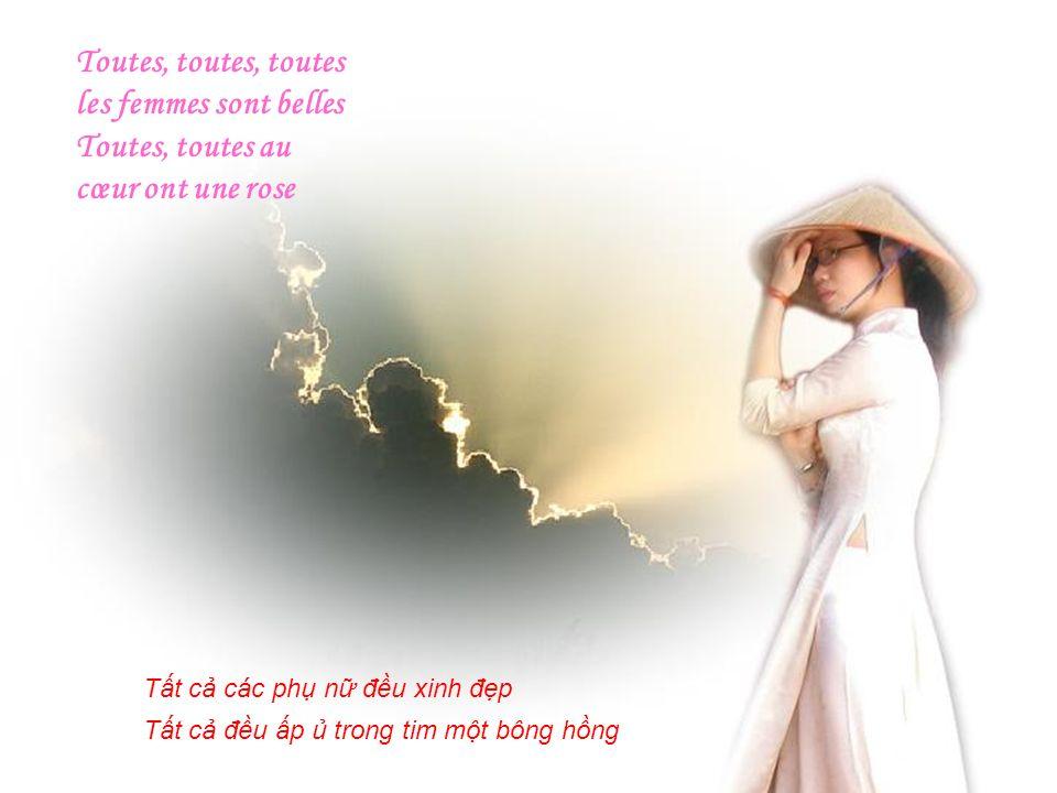 Toutes, toutes, toutes les femmes sont belles Toutes, toutes au cœur ont une rose Tt c các ph n đu xinh đp Tt c đu p trong tim mt bông hng