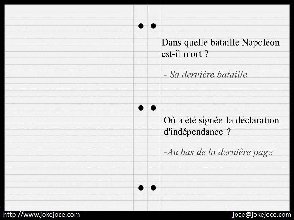 Dans quelle bataille Napoléon est-il mort ? Où a été signée la déclaration d'indépendance ? -Au bas de la dernière page - Sa dernière bataille
