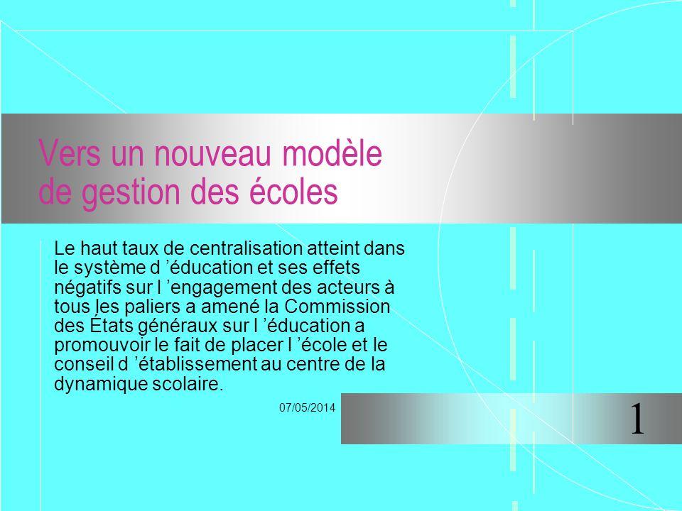 07/05/2014 Vers un nouveau modèle de gestion des écoles Le haut taux de centralisation atteint dans le système d éducation et ses effets négatifs sur