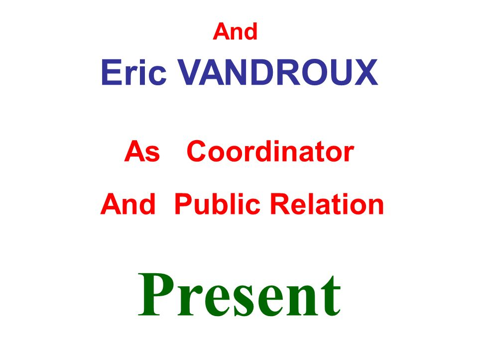 Present And Eric VANDROUX As Coordinator And Public Relation