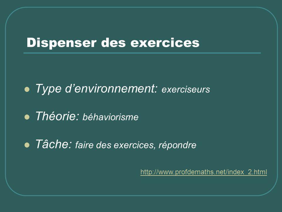 Dispenser des exercices Type denvironnement: exerciseurs Théorie: béhaviorisme Tâche: faire des exercices, répondre http://www.profdemaths.net/index_2
