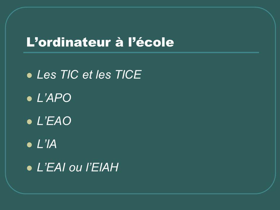 Lordinateur à lécole Les TIC et les TICE LAPO LEAO LIA LEAI ou lEIAH
