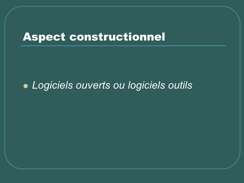 Aspect constructionnel Logiciels ouverts ou logiciels outils
