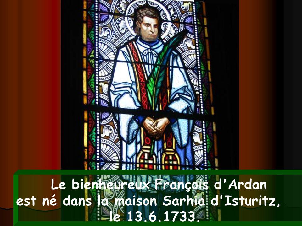Le bienheureux François d'Ardan est né dans la maison Sarhia d'Isturitz, le 13.6.1733.