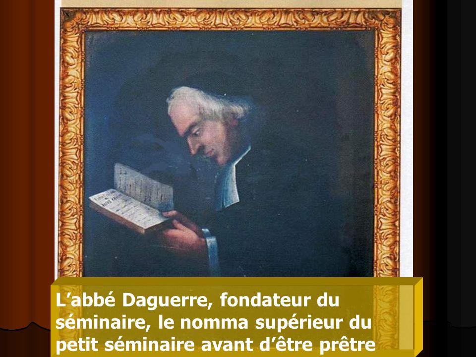 Labbé Daguerre, fondateur du séminaire, le nomma supérieur du petit séminaire avant dêtre prêtre