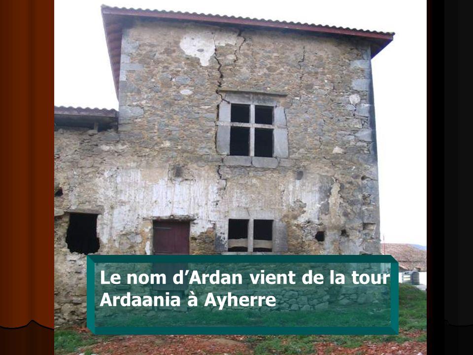 Le nom dArdan vient de la tour Ardaania à Ayherre
