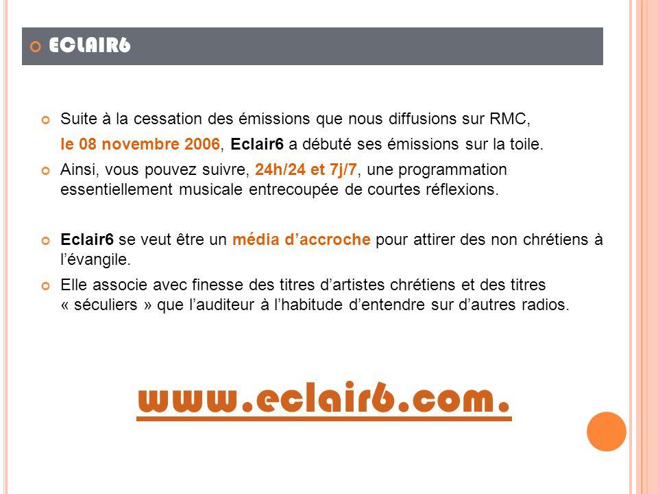 ECLAIR6 Suite à la cessation des émissions que nous diffusions sur RMC, le 08 novembre 2006, Eclair6 a débuté ses émissions sur la toile. Ainsi, vous