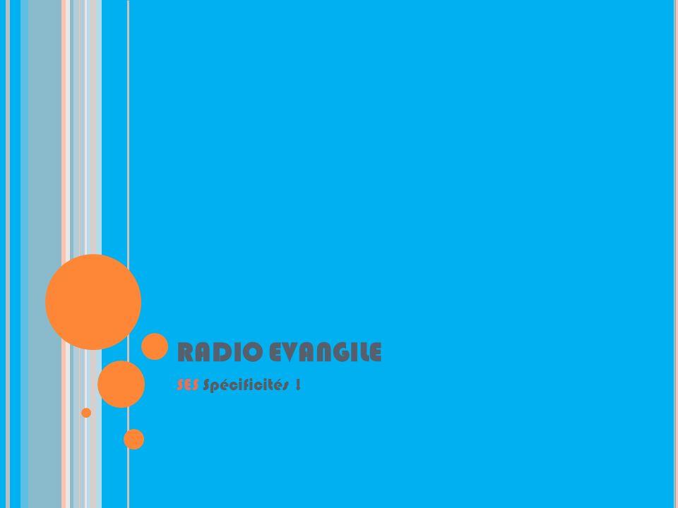 RADIO EVANGILE SES Spécificités !