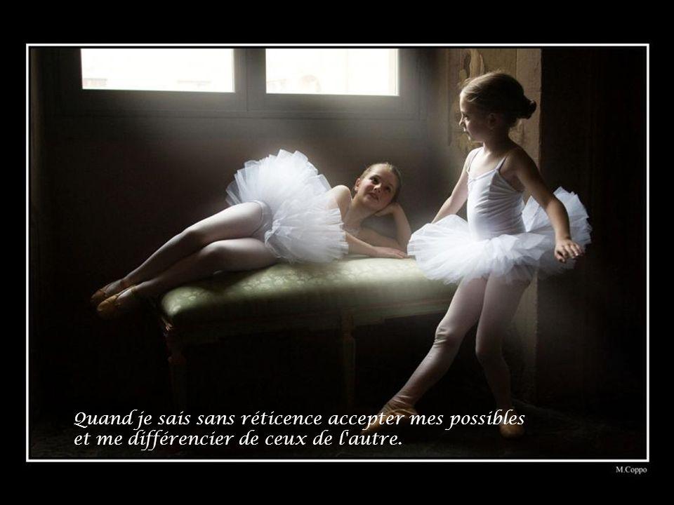 Quand je sais sans réticence accepter mes possibles et me différencier de ceux de l'autre.