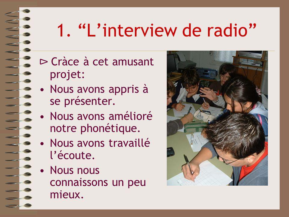 1. Linterview de radio Cràce à cet amusant projet: Nous avons appris à se présenter. Nous avons amélioré notre phonétique. Nous avons travaillé lécout