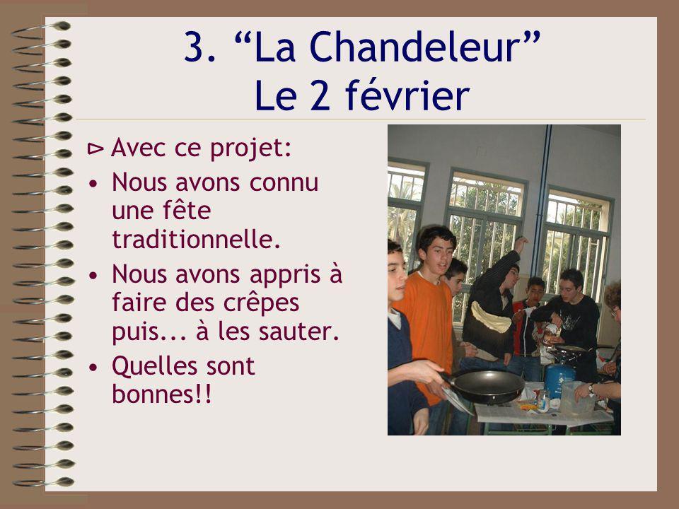 3. La Chandeleur Le 2 février Avec ce projet: Nous avons connu une fête traditionnelle. Nous avons appris à faire des crêpes puis... à les sauter. Que