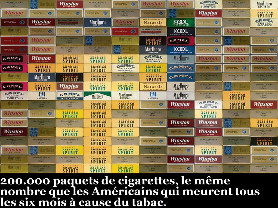 200.000 paquets de cigarettes, le même nombre que les Américains qui meurent tous les six mois à cause du tabac.