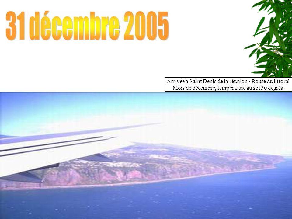 Arrivée à Saint Denis de la réunion - Route du littoral Mois de décembre, température au sol 30 degrés Route du littoral