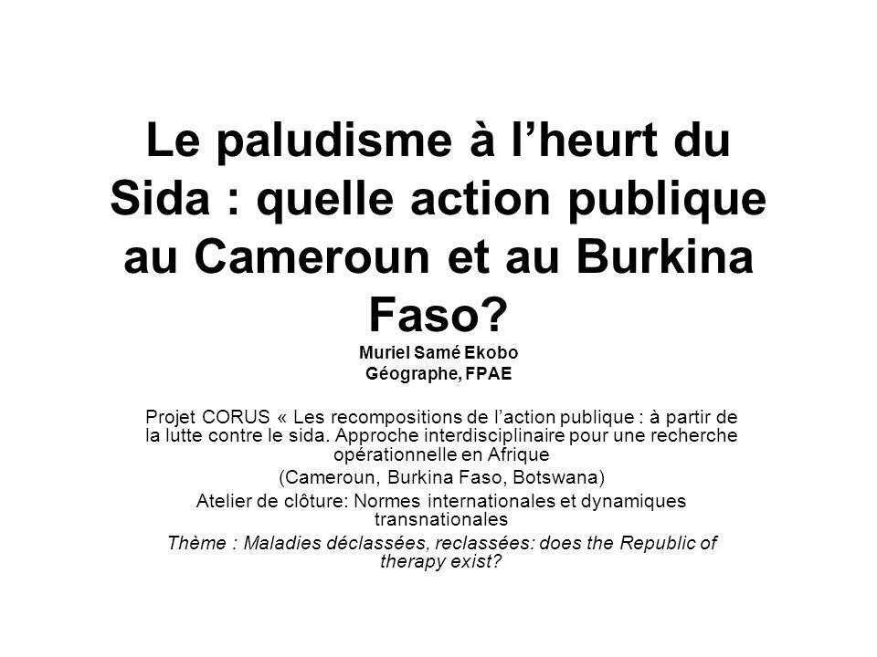 Le paludisme à lheurt du Sida : quelle action publique au Cameroun et au Burkina Faso? Muriel Samé Ekobo Géographe, FPAE Projet CORUS « Les recomposit
