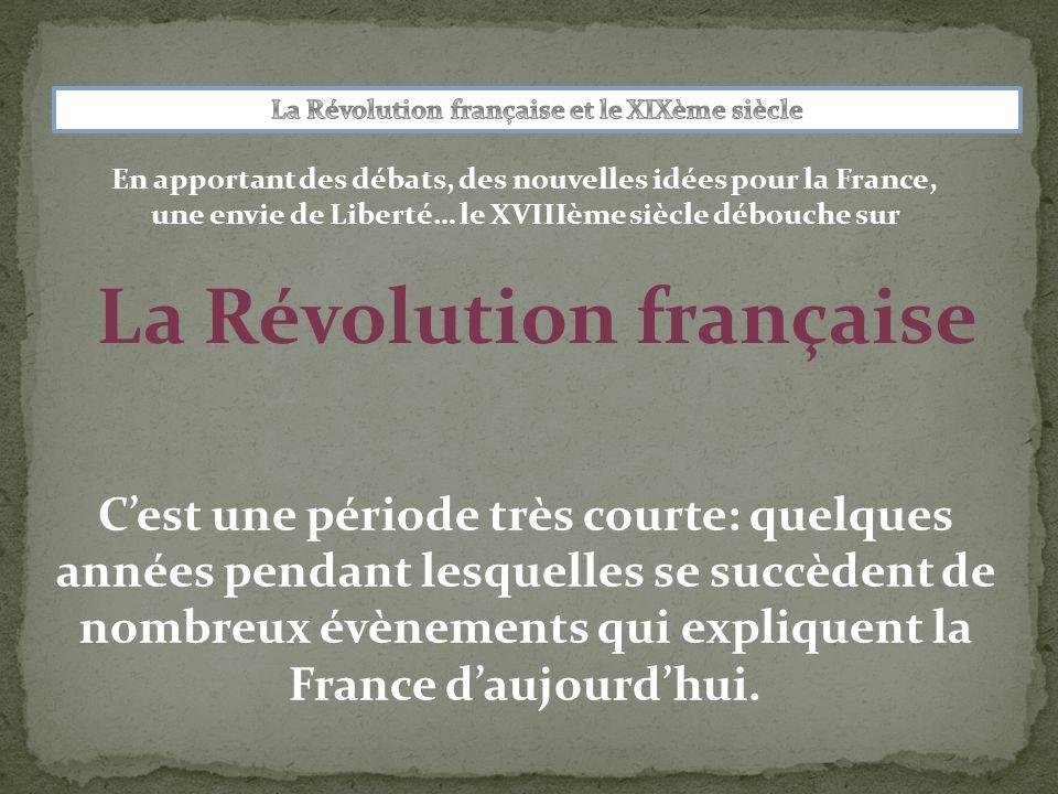 La Révolution française Cest une période très courte: quelques années pendant lesquelles se succèdent de nombreux évènements qui expliquent la France daujourdhui.
