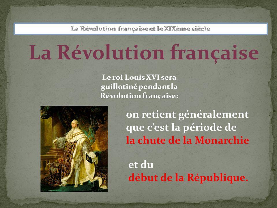 La Révolution française Le roi Louis XVI sera guillotiné pendant la Révolution française: et du début de la République. on retient généralement que ce