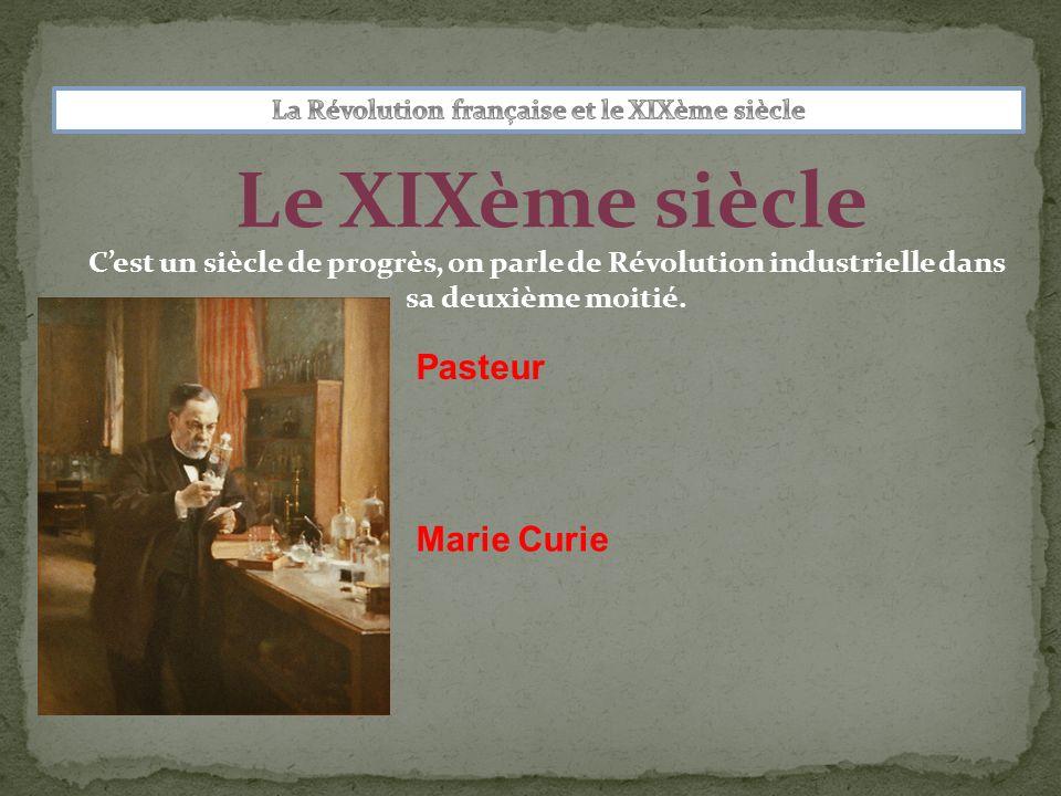 Le XIXème siècle Pasteur Marie Curie Cest un siècle de progrès, on parle de Révolution industrielle dans sa deuxième moitié.