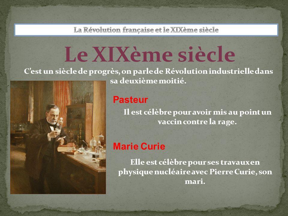Le XIXème siècle Pasteur Marie Curie Cest un siècle de progrès, on parle de Révolution industrielle dans sa deuxième moitié. Elle est célèbre pour ses