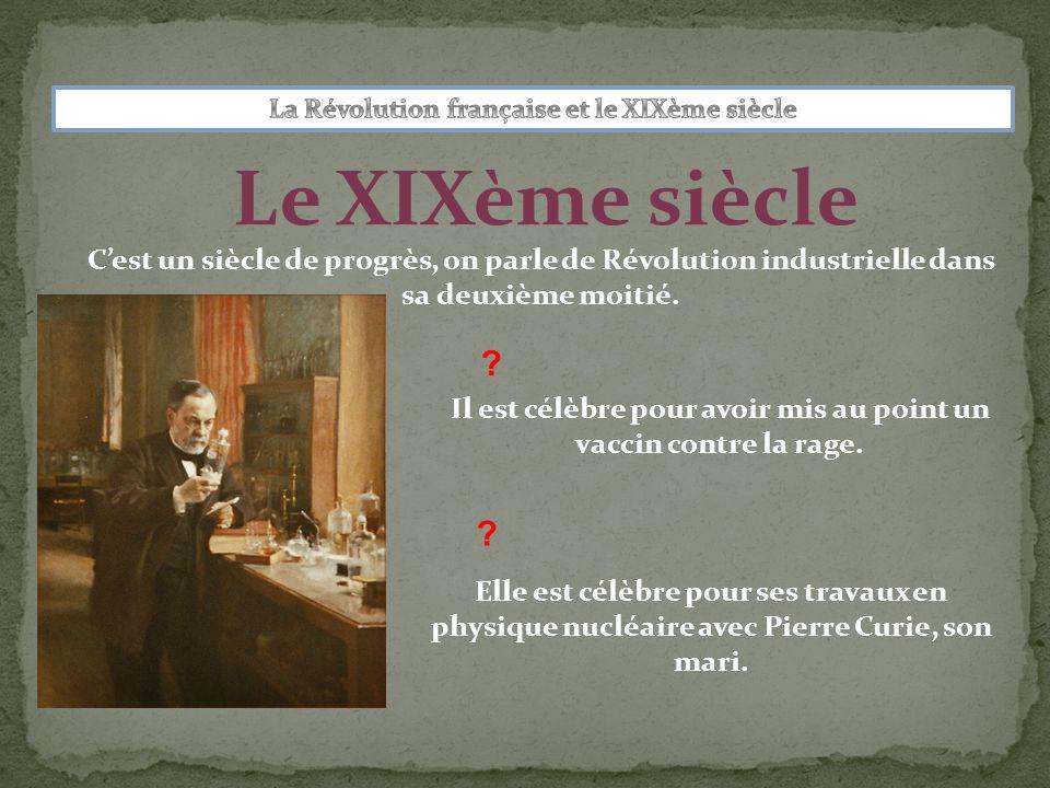 Le XIXème siècle ? ? Cest un siècle de progrès, on parle de Révolution industrielle dans sa deuxième moitié. Elle est célèbre pour ses travaux en phys