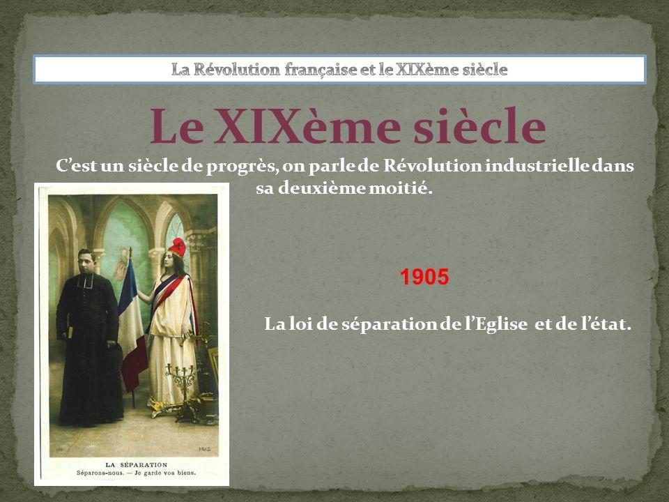 Le XIXème siècle 1905 Cest un siècle de progrès, on parle de Révolution industrielle dans sa deuxième moitié.