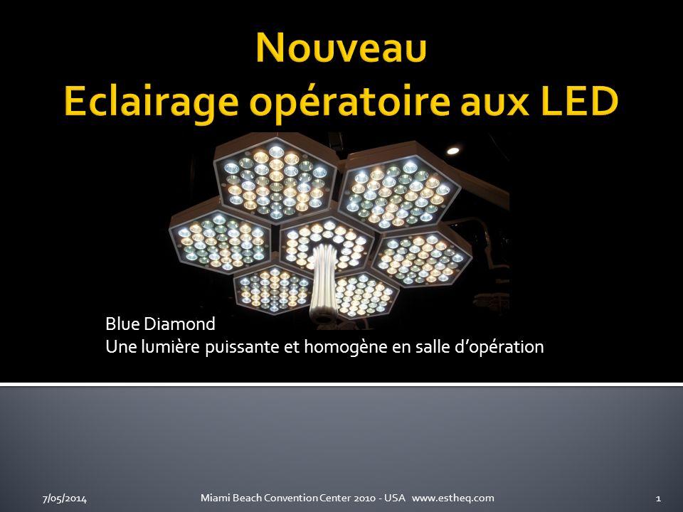 Blue Diamond Une lumière puissante et homogène en salle dopération 7/05/20141Miami Beach Convention Center 2010 - USA www.estheq.com