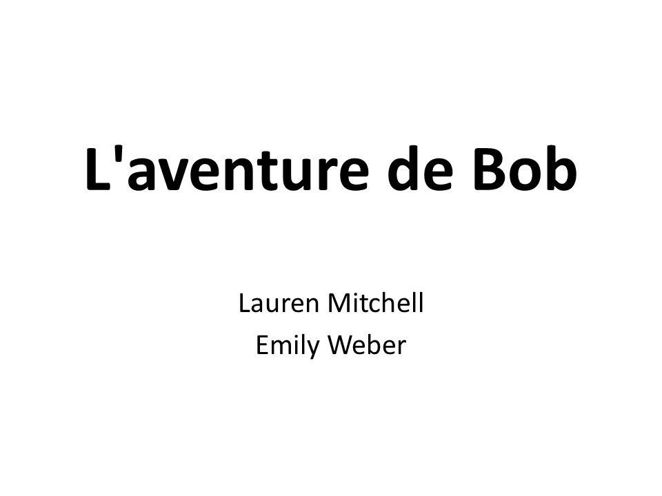 L aventure de Bob Lauren Mitchell Emily Weber