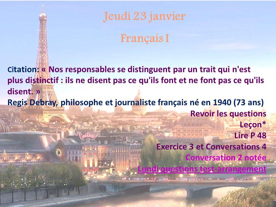 Jeudi 23 janvier Français I Ci tation: « Nos responsables se distinguent par un trait qui n est plus distinctif : ils ne disent pas ce qu ils font et ne font pas ce qu ils disent.