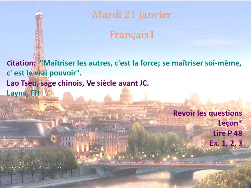 Mardi 21 janvier Français III Ci tation: Maîtriser les autres, c est la force; se maîtriser soi-même, c est le vrai pouvoir .