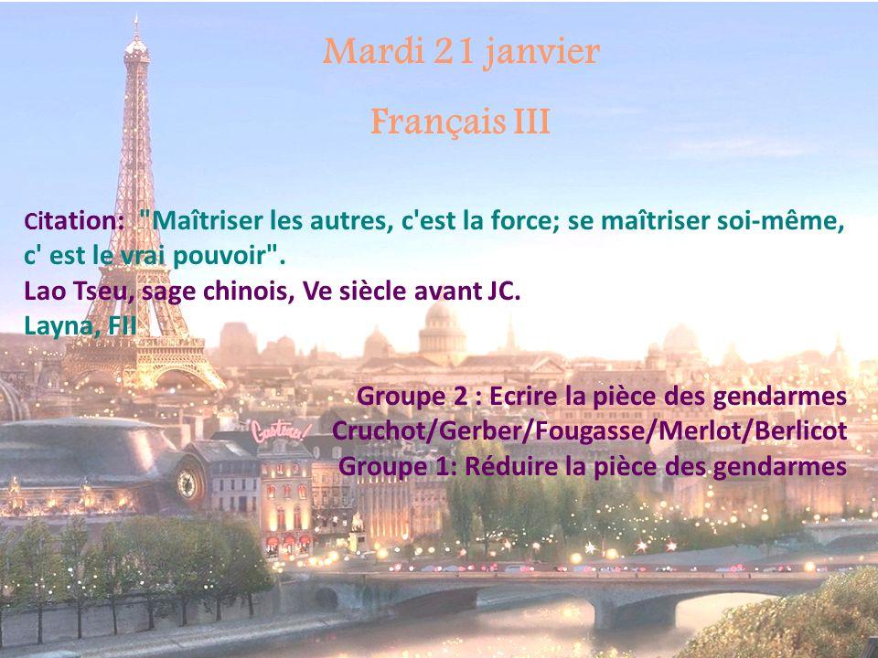 Mardi 21 janvier Français II Ci tation: Maîtriser les autres, c est la force; se maîtriser soi-même, c est le vrai pouvoir .