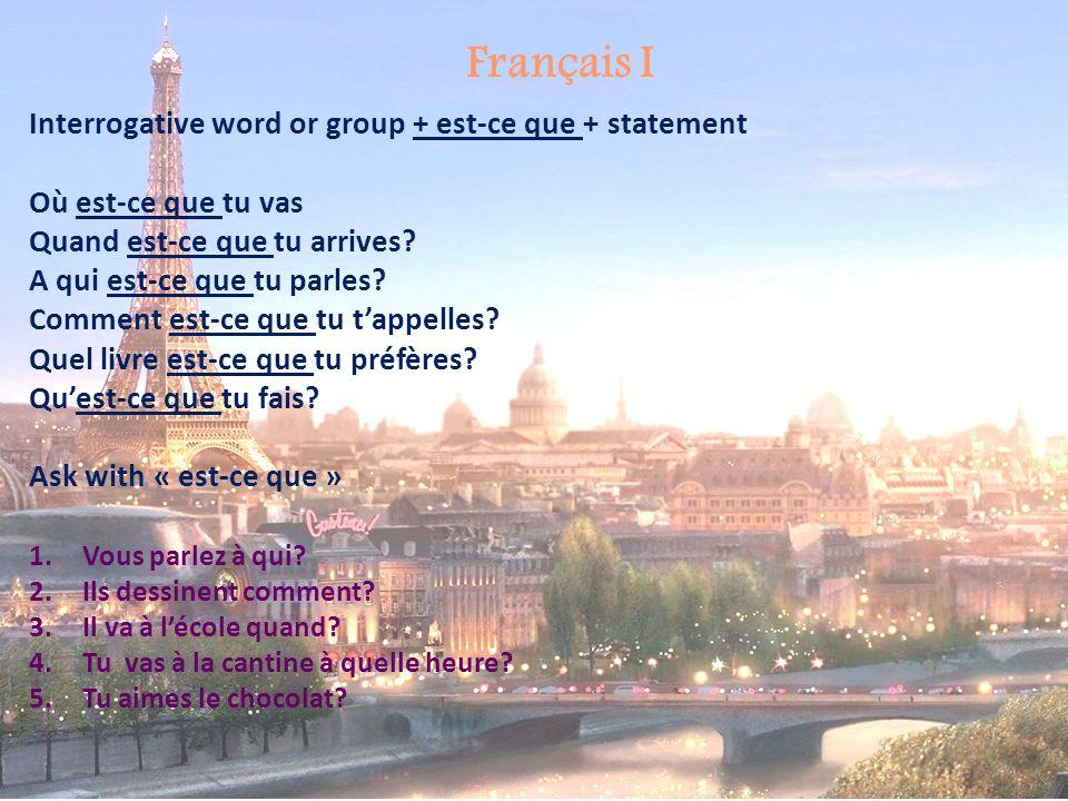 Français I Interrogative word or group + est-ce que + statement Où est-ce que tu vas Quand est-ce que tu arrives? A qui est-ce que tu parles? Comment