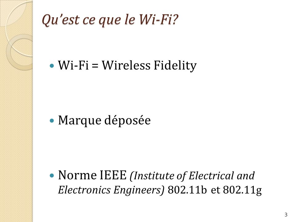 Wi-Fi = Wireless Fidelity Marque déposée Norme IEEE (Institute of Electrical and Electronics Engineers) 802.11b et 802.11g Quest ce que le Wi-Fi? 3