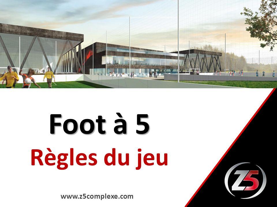 Foot à 5 - Règles du jeu Les équipes sont formées de 5 joueurs + 2 remplaçants.