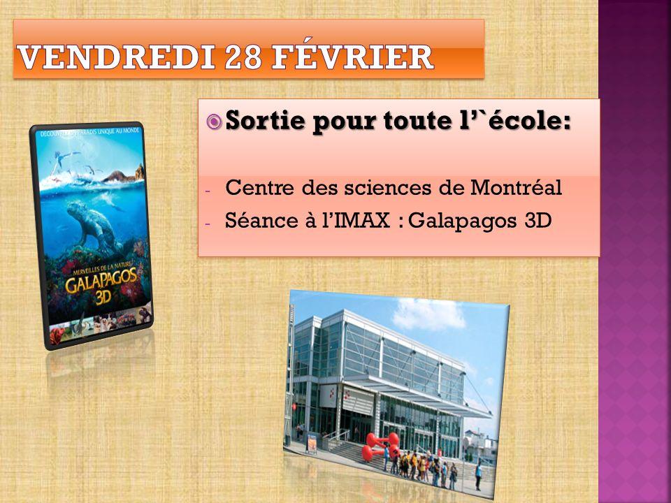 Sortie pour toute l`école: Sortie pour toute l`école: - Centre des sciences de Montréal - Séance à lIMAX : Galapagos 3D Sortie pour toute l`école: Sortie pour toute l`école: - Centre des sciences de Montréal - Séance à lIMAX : Galapagos 3D