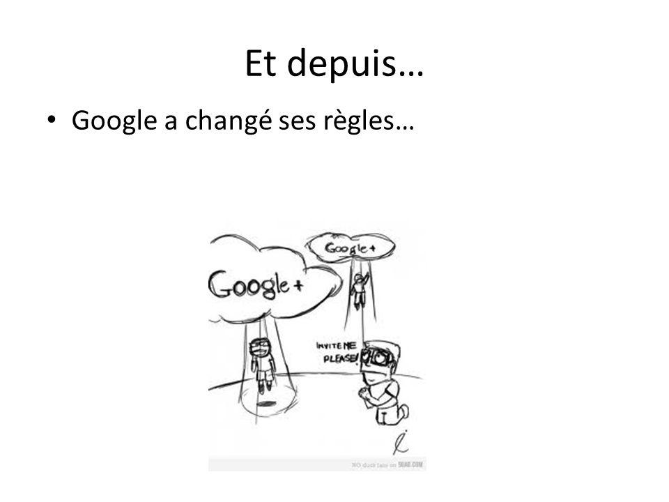 Et depuis… Google a changé ses règles…