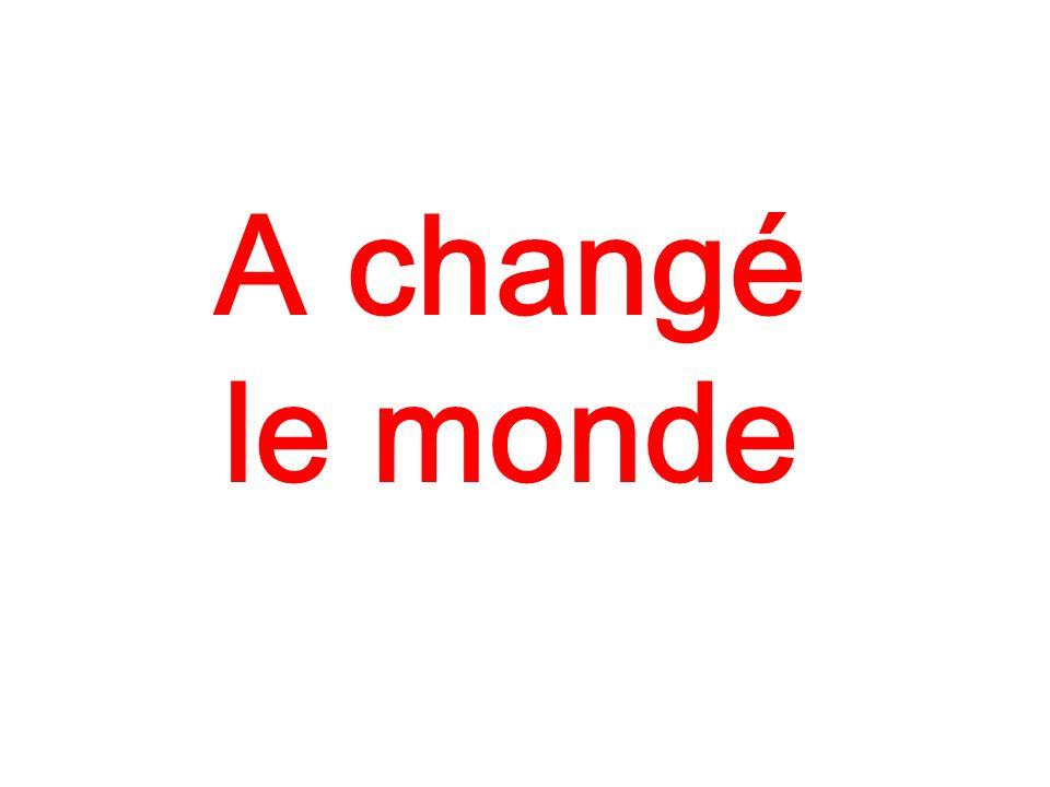 A changé le monde