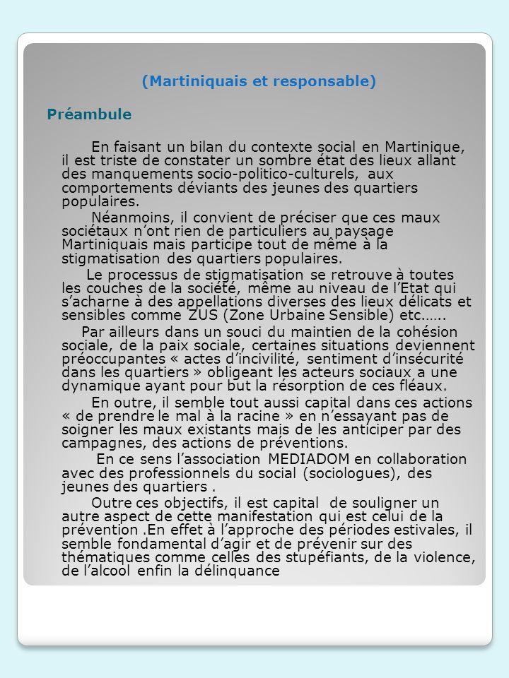 (Martiniquais et responsable) Préambule En faisant un bilan du contexte social en Martinique, il est triste de constater un sombre état des lieux allant des manquements socio-politico-culturels, aux comportements déviants des jeunes des quartiers populaires.