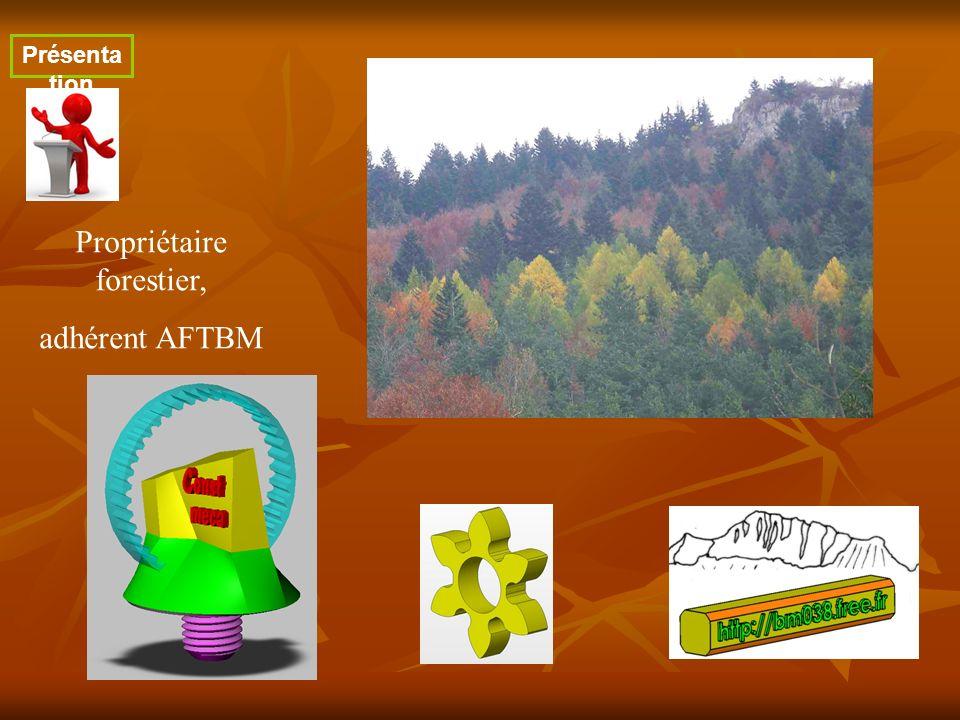 Propriétaire forestier, adhérent AFTBM Présenta tion