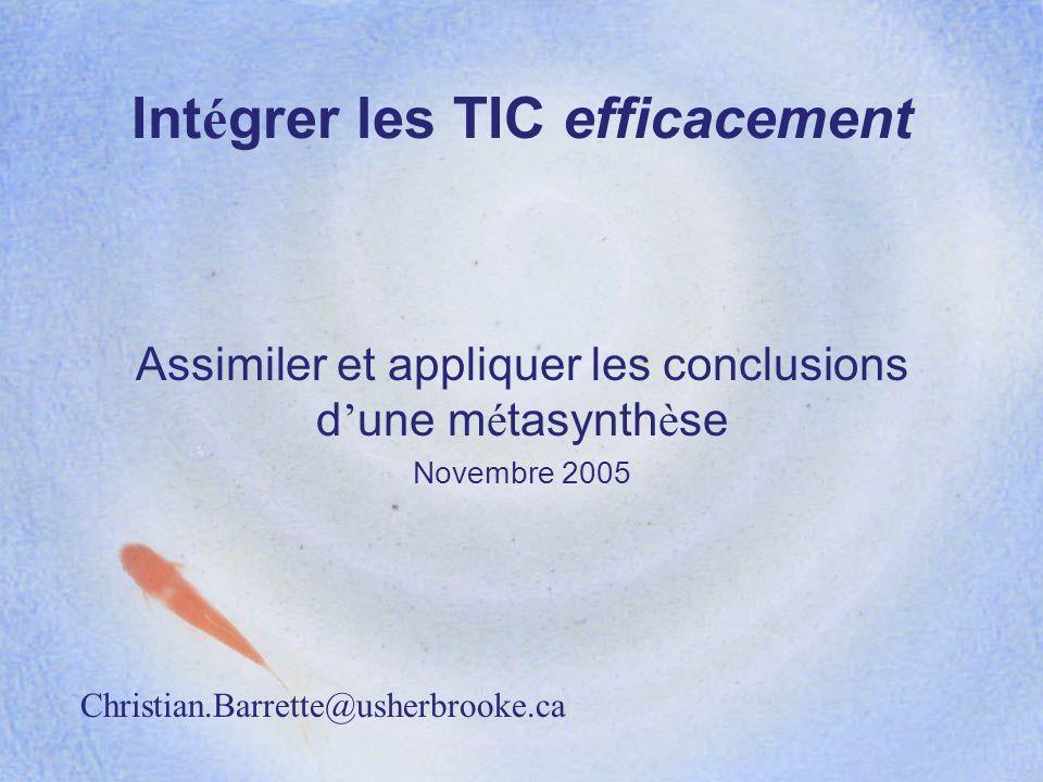 Int é grer les TIC efficacement Assimiler et appliquer les conclusions d une m é tasynth è se Novembre 2005 Christian.Barrette@usherbrooke.ca