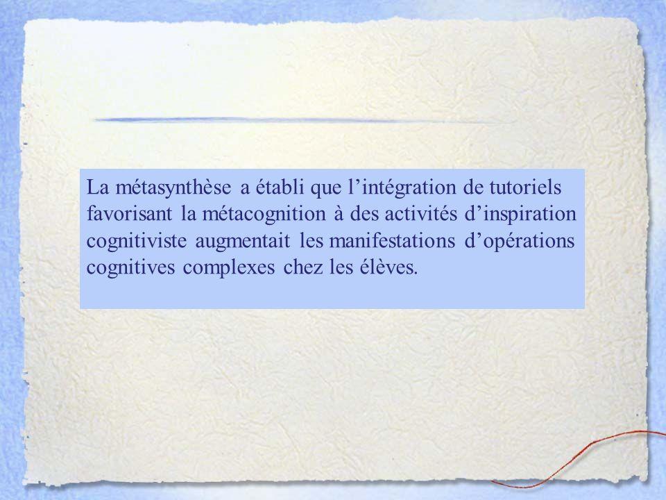 La métasynthèse a établi que lintégration de tutoriels favorisant la métacognition à des activités dinspiration cognitiviste augmentait les manifestations dopérations cognitives complexes chez les élèves.